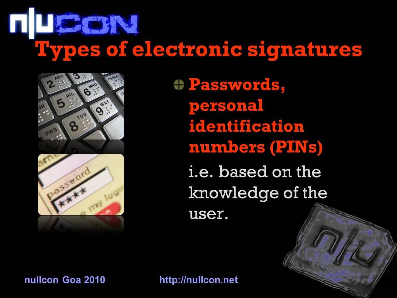 Types of electronic signatures Passwords, personal identification numbers (PINs) i.e.