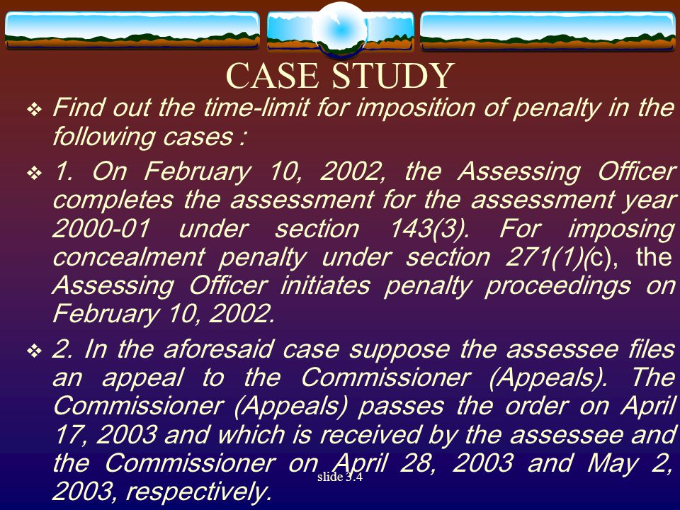 slide 3.4 CASE STUDY  Find out the time-limit for imposition of penalty in the following cases :  1.