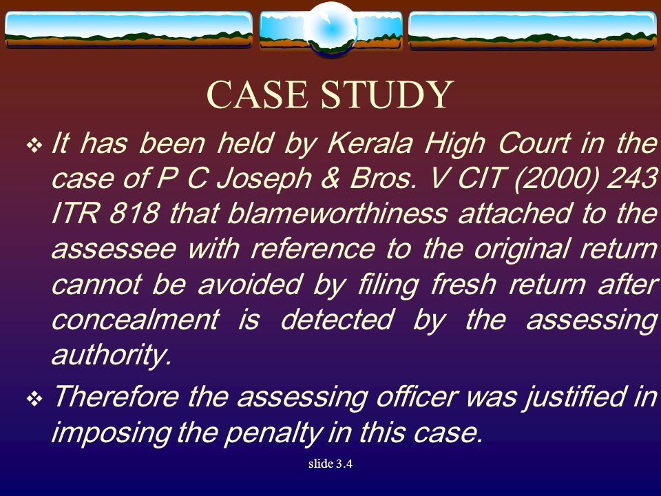 slide 3.4 CASE STUDY  It has been held by Kerala High Court in the case of P C Joseph & Bros.