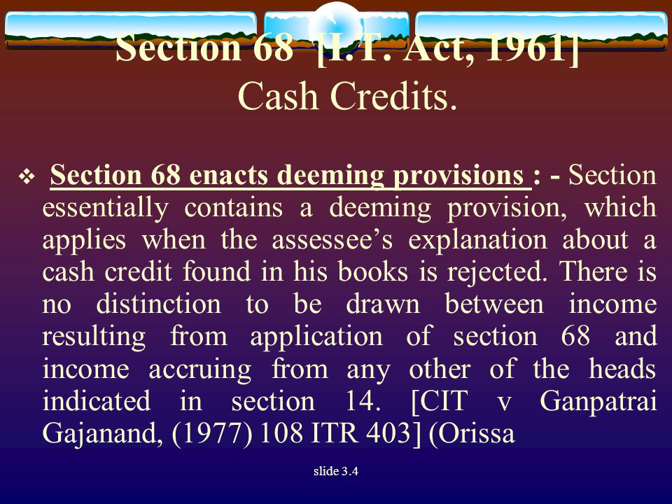 slide 3.4 Section 68 [I.T. Act, 1961] Cash Credits.