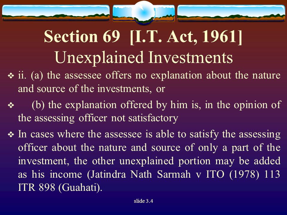 slide 3.4 Section 69 [I.T. Act, 1961] Unexplained Investments  ii.