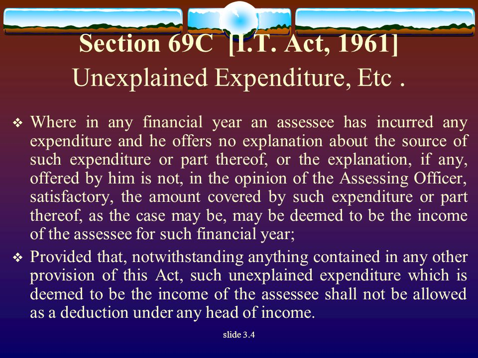 slide 3.4 Section 69C [I.T. Act, 1961] Unexplained Expenditure, Etc.