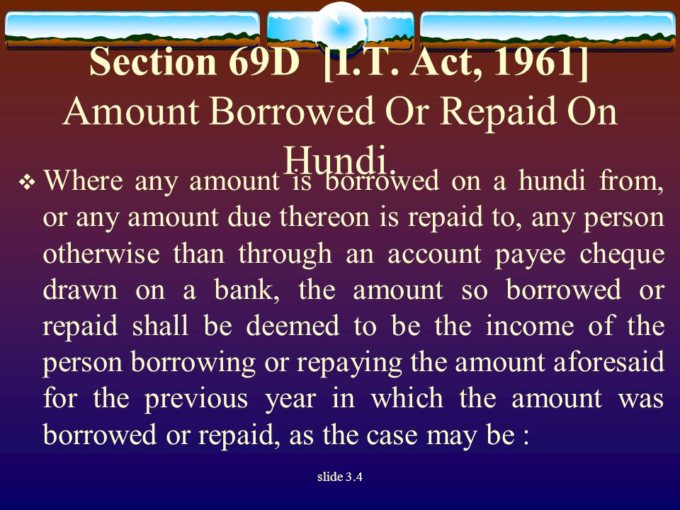 slide 3.4 Section 69D [I.T. Act, 1961] Amount Borrowed Or Repaid On Hundi.