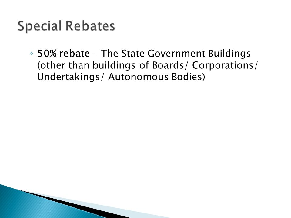 ◦ 50% rebate - The State Government Buildings (other than buildings of Boards/ Corporations/ Undertakings/ Autonomous Bodies)