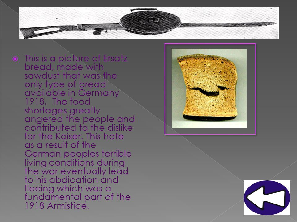 This is a picture of Ersatz bread, made with sawdust that was the only type of bread available in Germany 1918.
