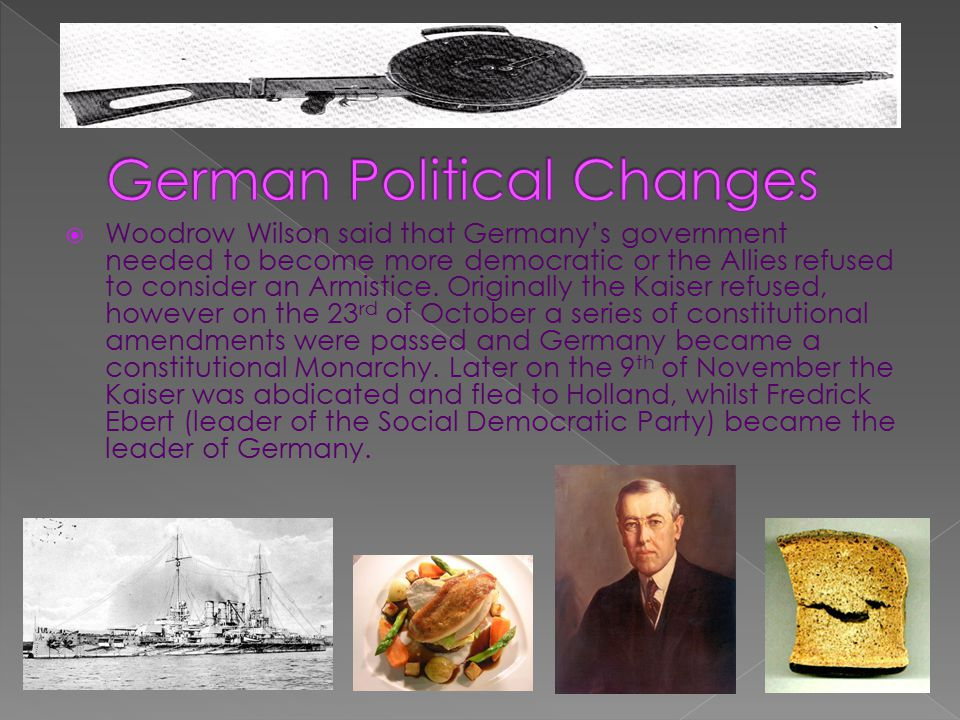  Woodrow Wilson said that Germany's government needed to become more democratic or the Allies refused to consider an Armistice.