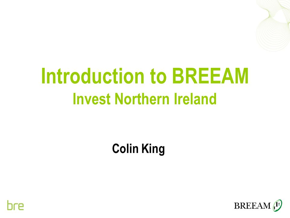 Introduction to BREEAM Invest Northern Ireland Colin King