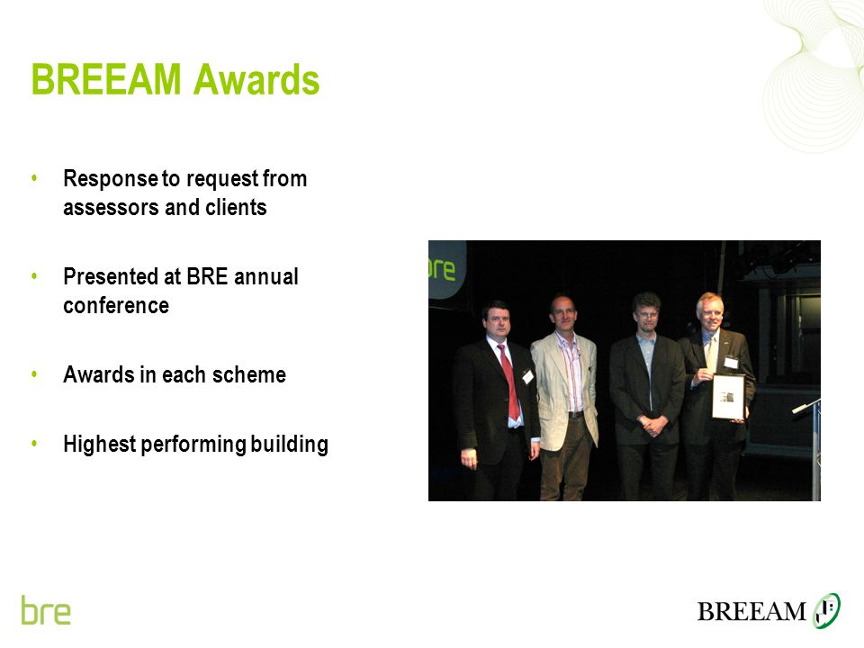 BREEAM Awards Response to request from assessors and clients Presented at BRE annual conference Awards in each scheme Highest performing building