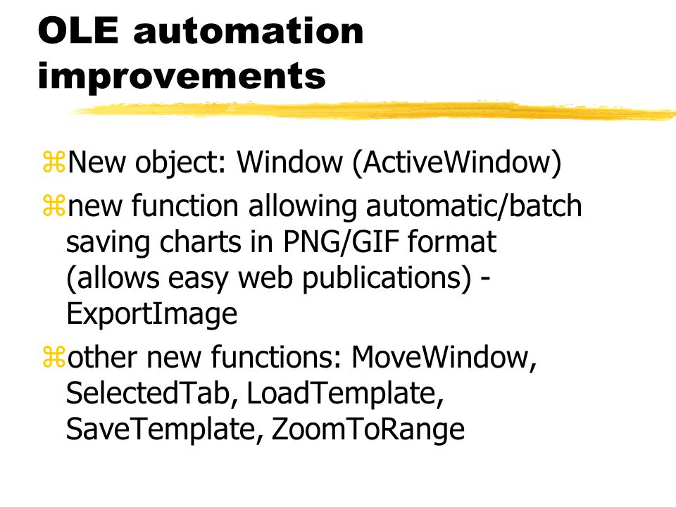 OLE automation improvements zNew object: Window (ActiveWindow) znew function allowing automatic/batch saving charts in PNG/GIF format (allows easy web