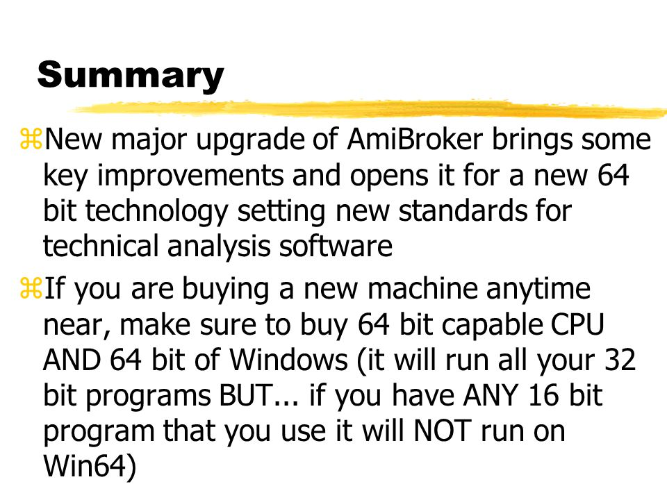Summary zNew major upgrade of AmiBroker brings some key improvements and opens it for a new 64 bit technology setting new standards for technical anal