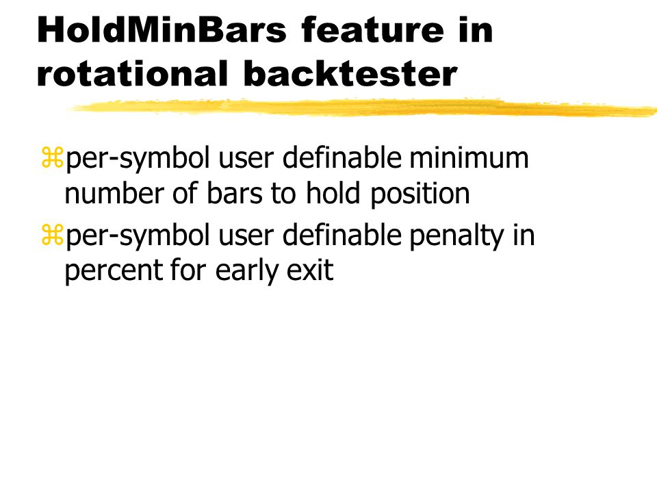 HoldMinBars feature in rotational backtester zper-symbol user definable minimum number of bars to hold position zper-symbol user definable penalty in
