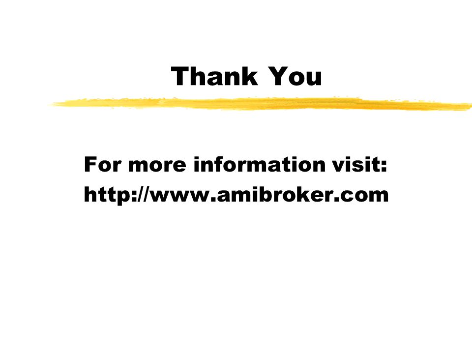 Thank You For more information visit: http://www.amibroker.com