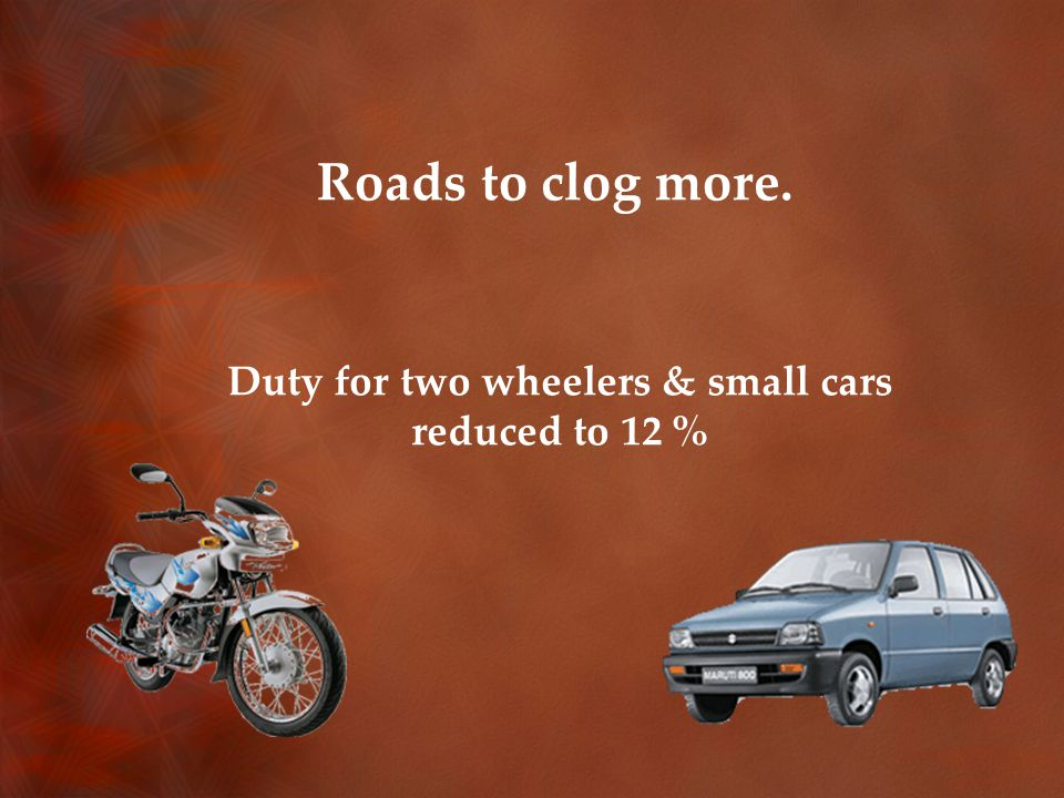Roads to clog more. Duty for two wheelers & small cars reduced to 12 %
