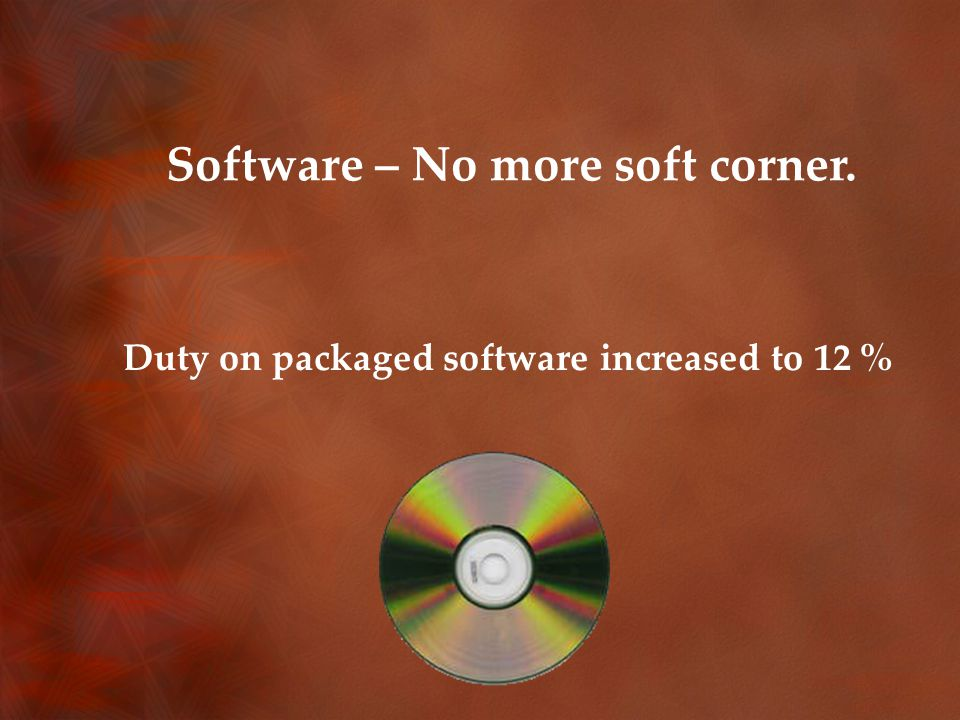 Software – No more soft corner. Duty on packaged software increased to 12 %