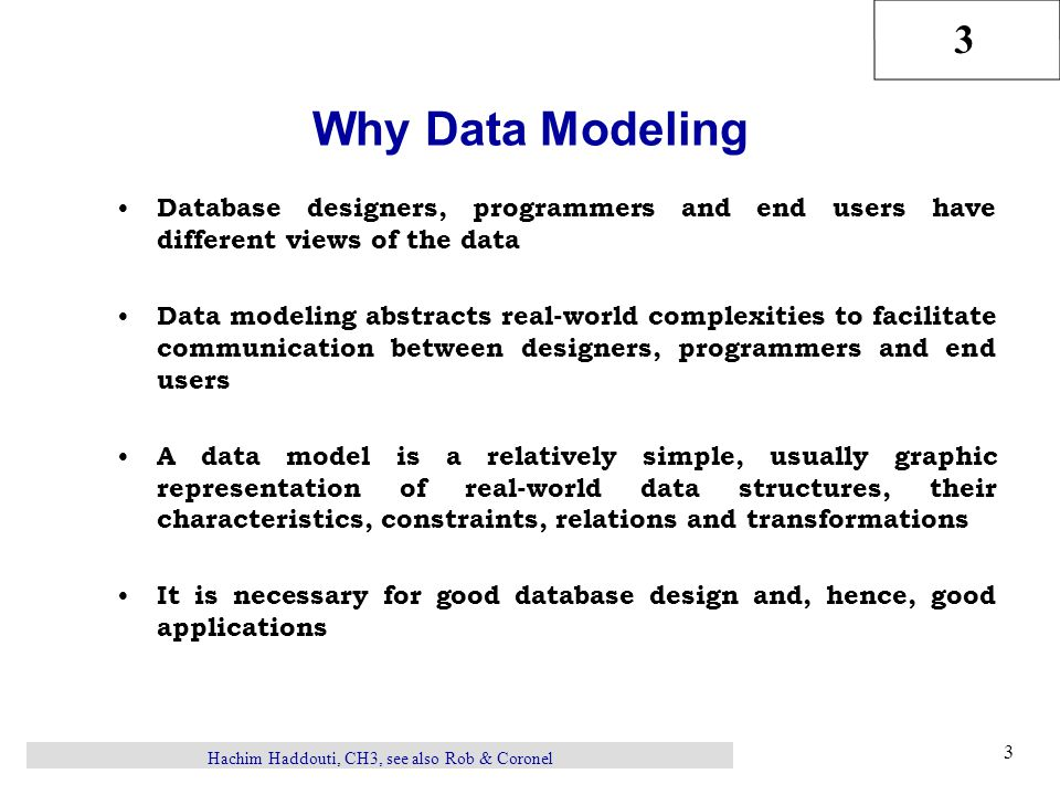 3 Hachim Haddouti, CH3, see also Rob & Coronel 4 Data Models: Degrees of Data Abstraction