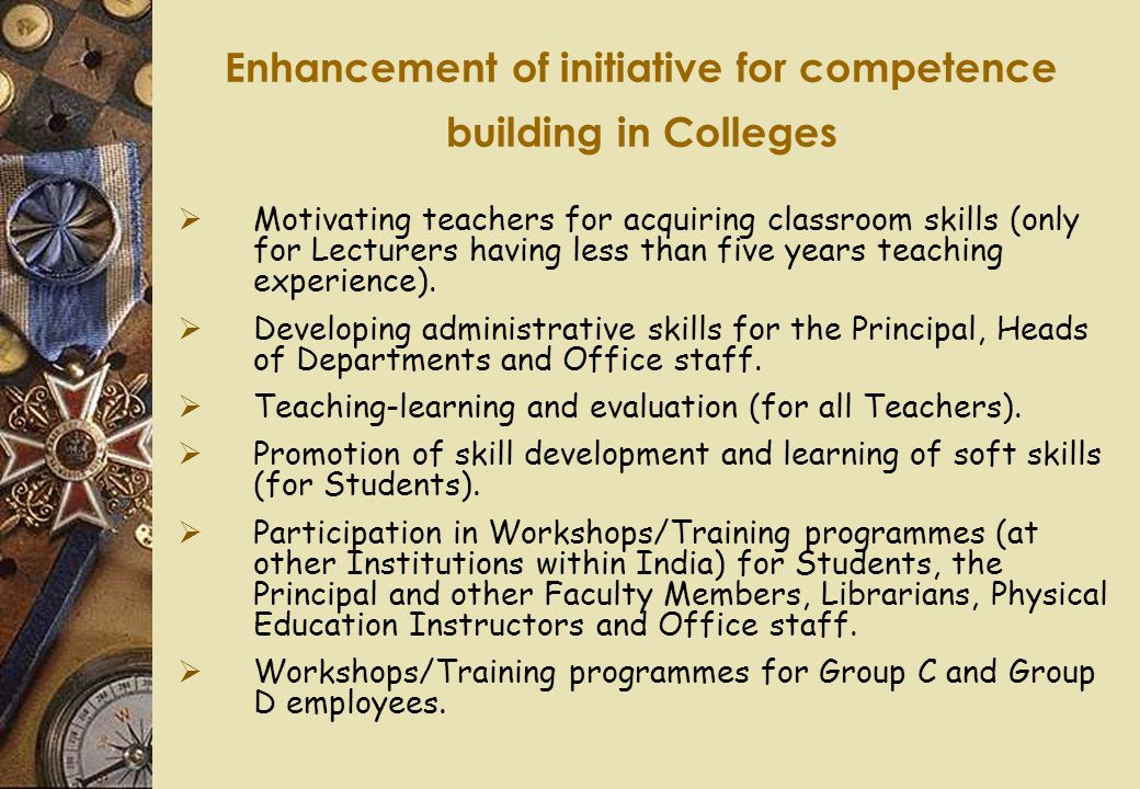 Enhancement of initiative for competence building in Colleges  Motivating teachers for acquiring classroom skills (only for Lecturers having less tha