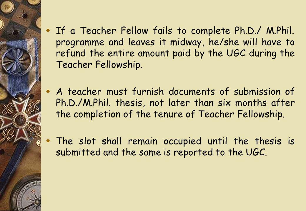  If a Teacher Fellow fails to complete Ph.D./ M.Phil.