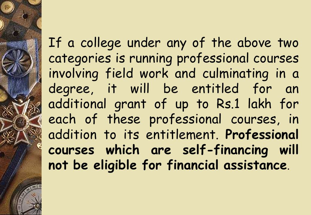 If a college under any of the above two categories is running professional courses involving field work and culminating in a degree, it will be entitl