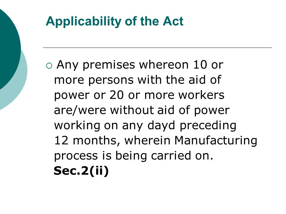 Applicability of the Act  Any premises whereon 10 or more persons with the aid of power or 20 or more workers are/were without aid of power working o