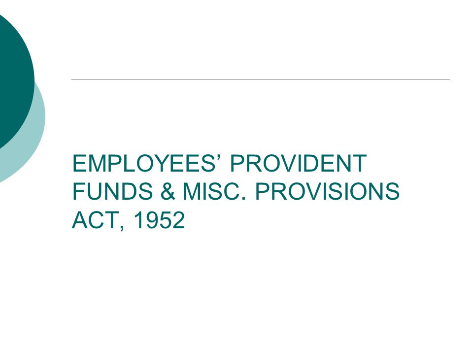 EMPLOYEES' PROVIDENT FUNDS & MISC. PROVISIONS ACT, 1952