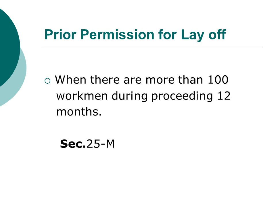 Prior Permission for Lay off  When there are more than 100 workmen during proceeding 12 months. Sec.25-M