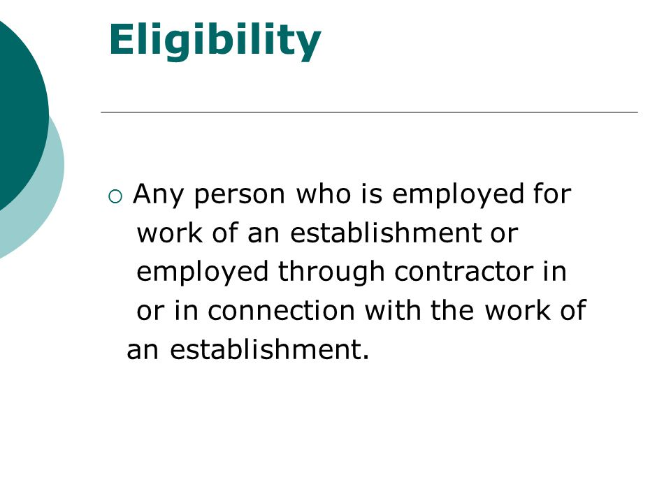 Eligibility  Any person who is employed for work of an establishment or employed through contractor in or in connection with the work of an establish
