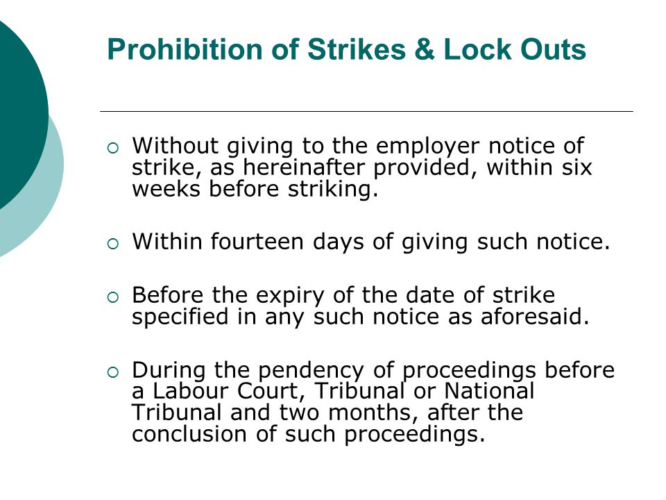 Prohibition of Strikes & Lock Outs  Without giving to the employer notice of strike, as hereinafter provided, within six weeks before striking.  Wit