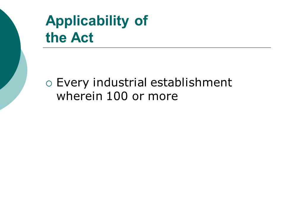 Applicability of the Act  Every industrial establishment wherein 100 or more
