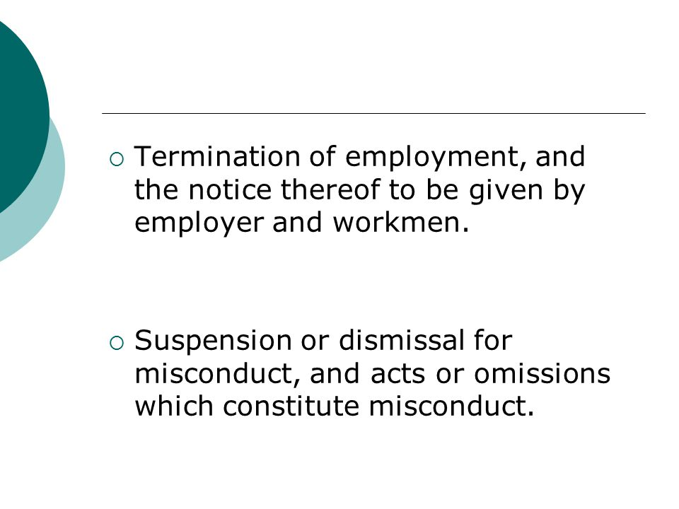  Termination of employment, and the notice thereof to be given by employer and workmen.  Suspension or dismissal for misconduct, and acts or omissio