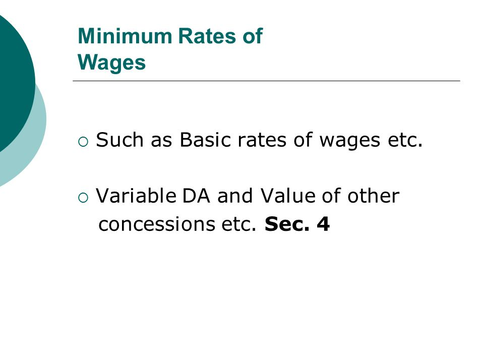 Minimum Rates of Wages  Such as Basic rates of wages etc.  Variable DA and Value of other concessions etc. Sec. 4