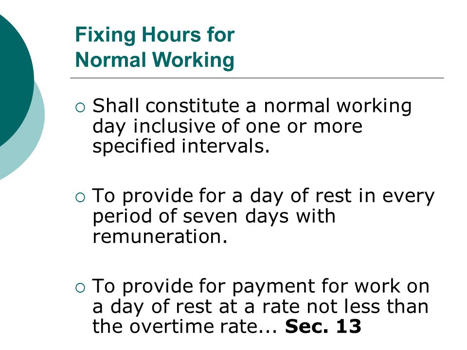Fixing Hours for Normal Working  Shall constitute a normal working day inclusive of one or more specified intervals.  To provide for a day of rest i