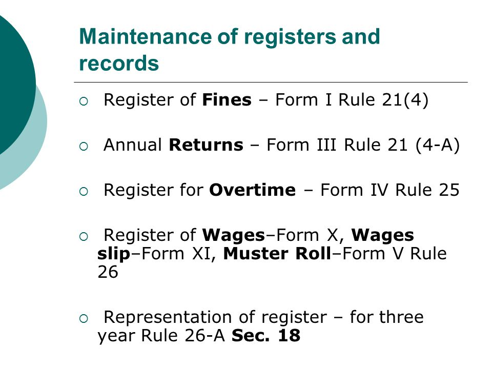 Maintenance of registers and records  Register of Fines – Form I Rule 21(4)  Annual Returns – Form III Rule 21 (4-A)  Register for Overtime – Form