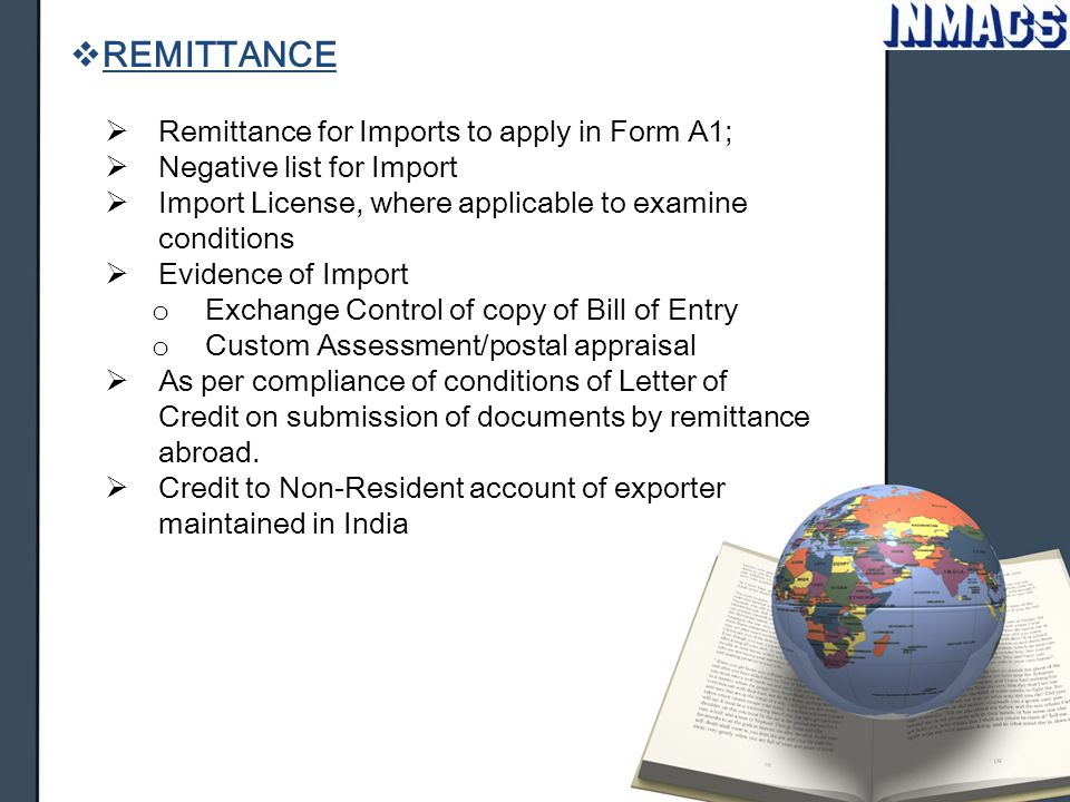  REMITTANCE  Remittance for Imports to apply in Form A1;  Negative list for Import  Import License, where applicable to examine conditions  Evide