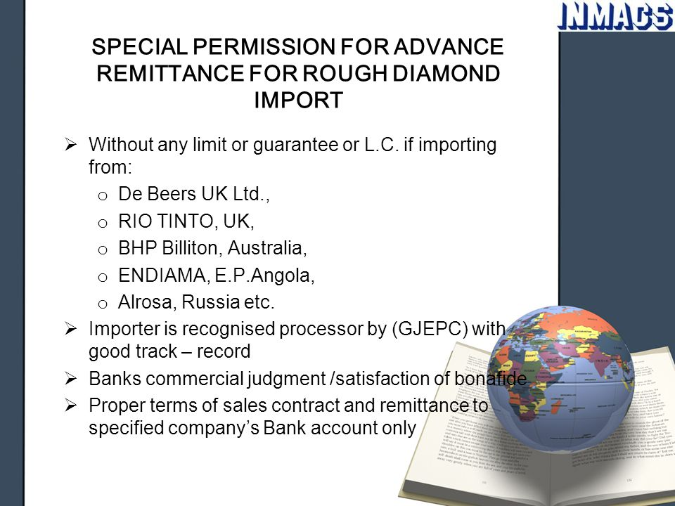 SPECIAL PERMISSION FOR ADVANCE REMITTANCE FOR ROUGH DIAMOND IMPORT  Without any limit or guarantee or L.C. if importing from: o De Beers UK Ltd., o R