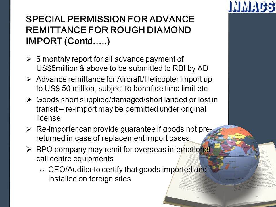 SPECIAL PERMISSION FOR ADVANCE REMITTANCE FOR ROUGH DIAMOND IMPORT (Contd…..)  6 monthly report for all advance payment of US$5million & above to be