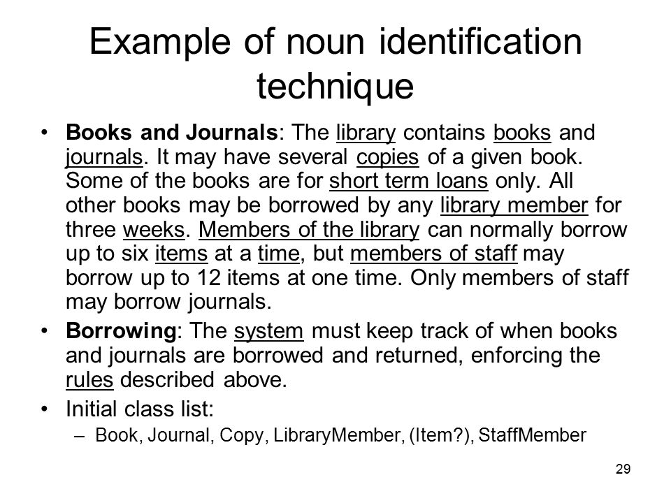 29 Example of noun identification technique Books and Journals: The library contains books and journals. It may have several copies of a given book. S