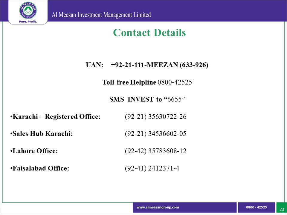 "23 UAN: +92-21-111-MEEZAN (633-926) Toll-free Helpline 0800-42525 SMS INVEST to ""6655"" Karachi – Registered Office: (92-21) 35630722-26 Sales Hub Kara"