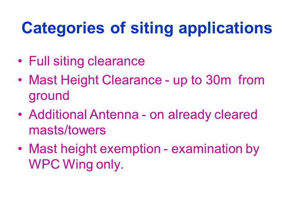 Categories of siting applications Full siting clearance Mast Height Clearance - up to 30m from ground Additional Antenna - on already cleared masts/to