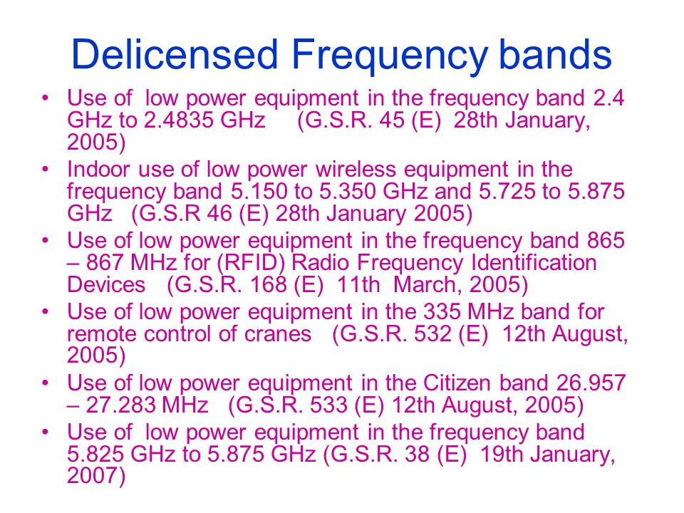 Delicensed Frequency bands Use of low power equipment in the frequency band 2.4 GHz to 2.4835 GHz (G.S.R. 45 (E) 28th January, 2005) Indoor use of low