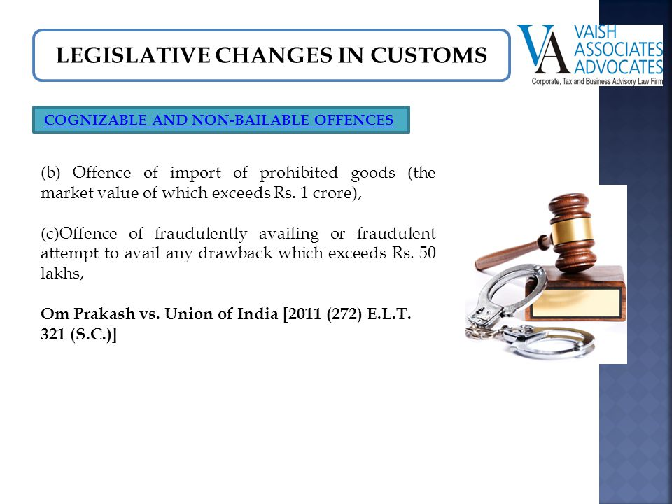 LEGISLATIVE CHANGES IN CUSTOMS (b) Offence of import of prohibited goods (the market value of which exceeds Rs.