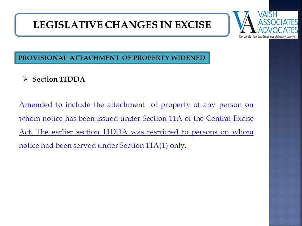 LEGISLATIVE CHANGES IN EXCISE PROVISIONAL ATTACHMENT OF PROPERTY WIDENED Amended to include the attachment of property of any person on whom notice has been issued under Section 11A of the Central Excise Act.