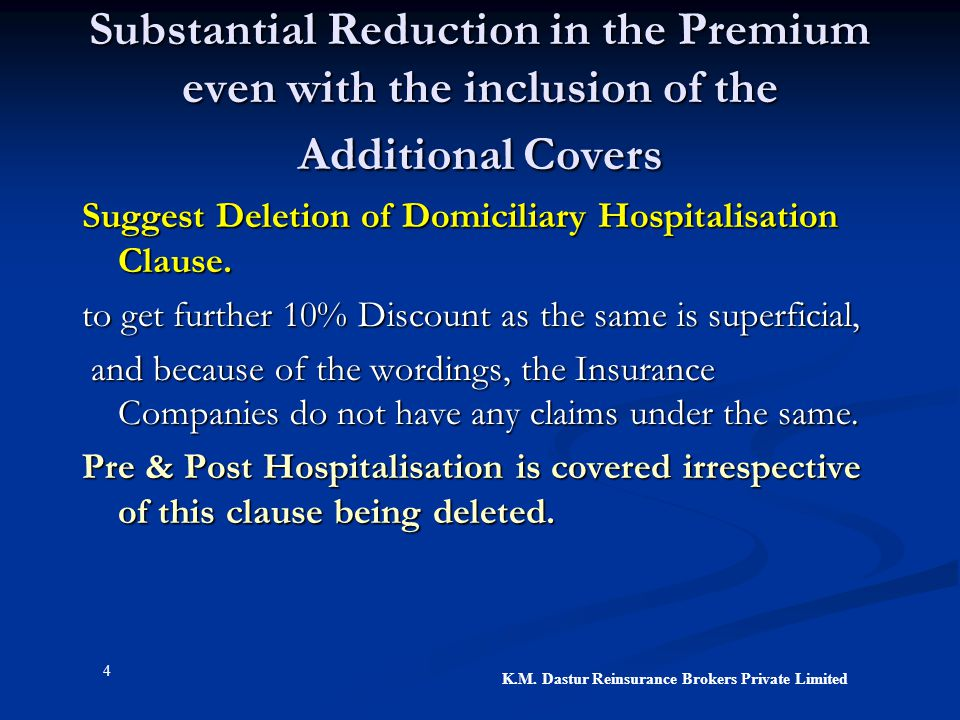 4 K.M. Dastur Reinsurance Brokers Private Limited Substantial Reduction in the Premium even with the inclusion of the Additional Covers Suggest Deleti