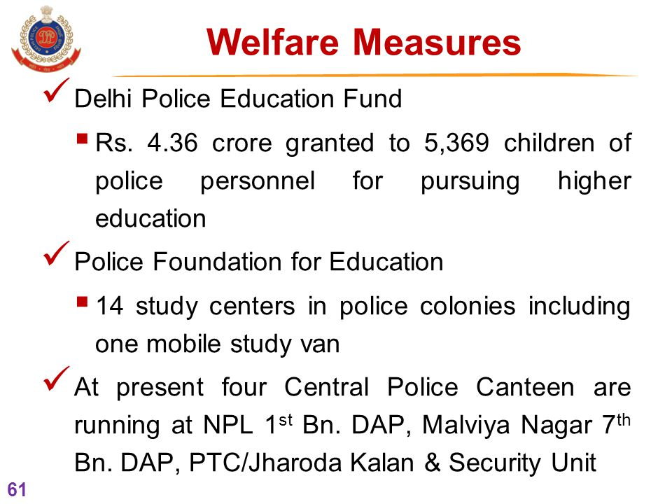 61 Welfare Measures Delhi Police Education Fund  Rs.
