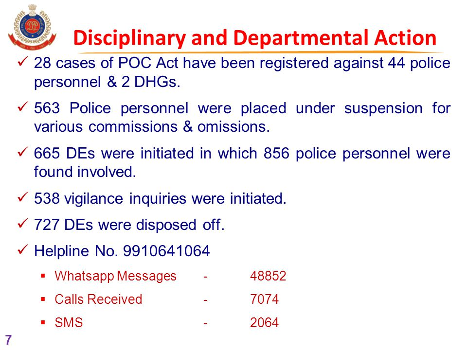 7 Disciplinary and Departmental Action 28 cases of POC Act have been registered against 44 police personnel & 2 DHGs.