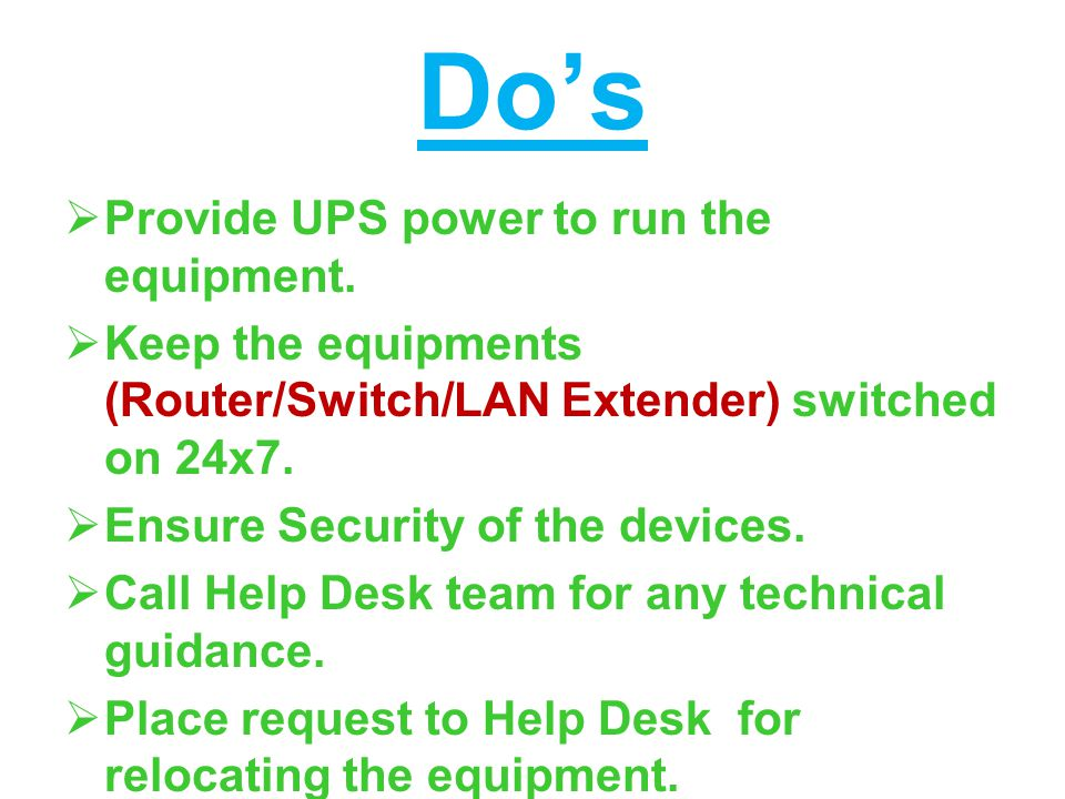 Do's PProvide UPS power to run the equipment.