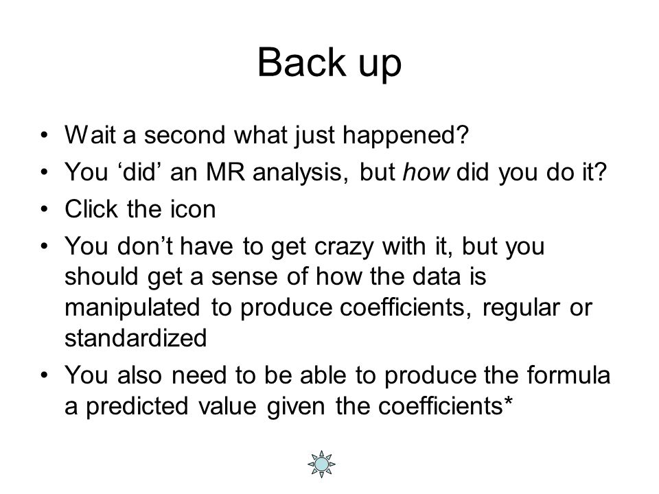 Back up Wait a second what just happened? You 'did' an MR analysis, but how did you do it? Click the icon You don't have to get crazy with it, but you