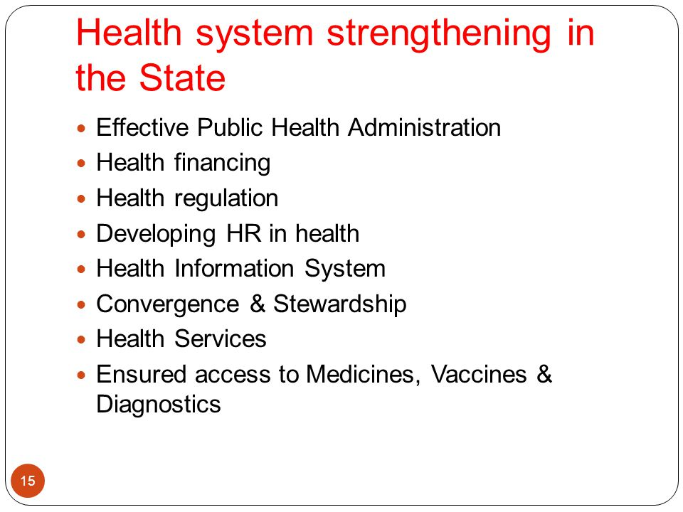 Health system strengthening in the State 15 Effective Public Health Administration Health financing Health regulation Developing HR in health Health I