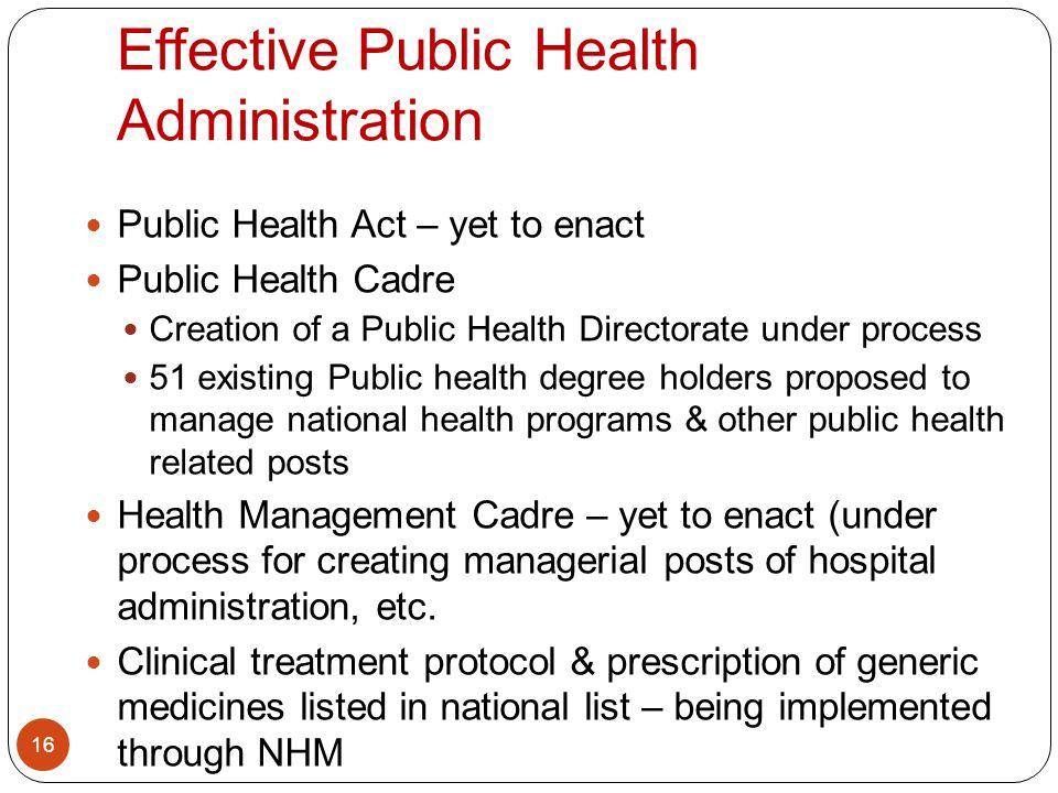 Effective Public Health Administration 16 Public Health Act – yet to enact Public Health Cadre Creation of a Public Health Directorate under process 5