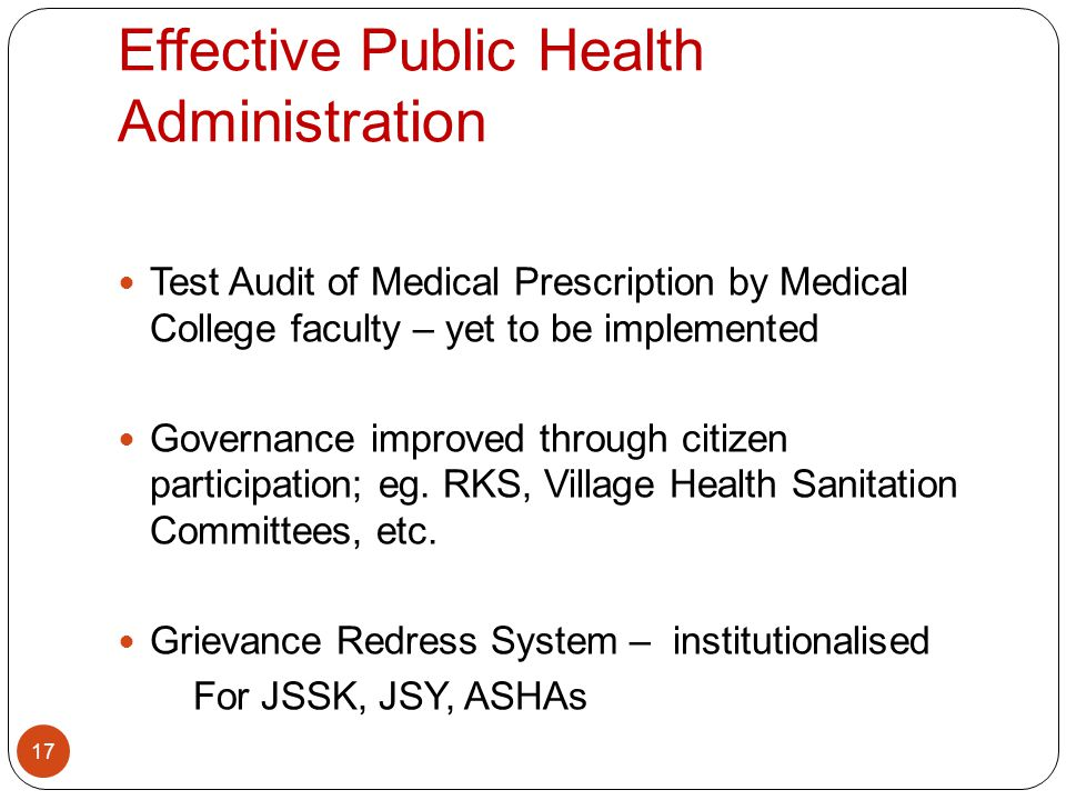 Effective Public Health Administration 17 Test Audit of Medical Prescription by Medical College faculty – yet to be implemented Governance improved th