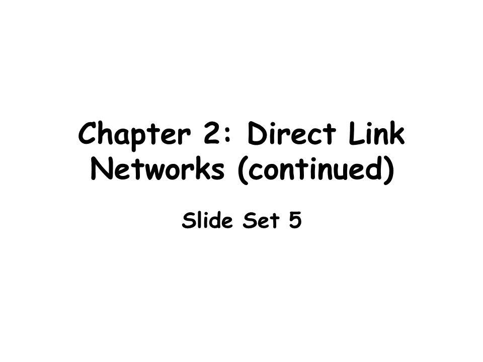 Chapter 2: Direct Link Networks (continued) Slide Set 5
